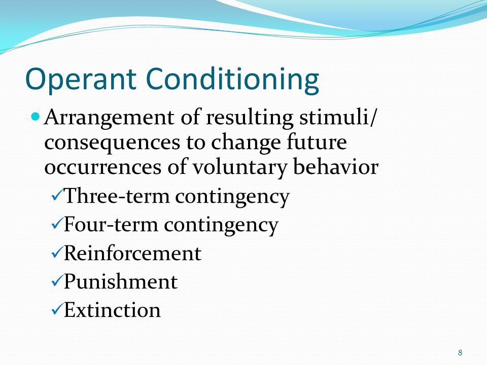 Operant Conditioning Arrangement of resulting stimuli/ consequences to change future occurrences of voluntary behavior.