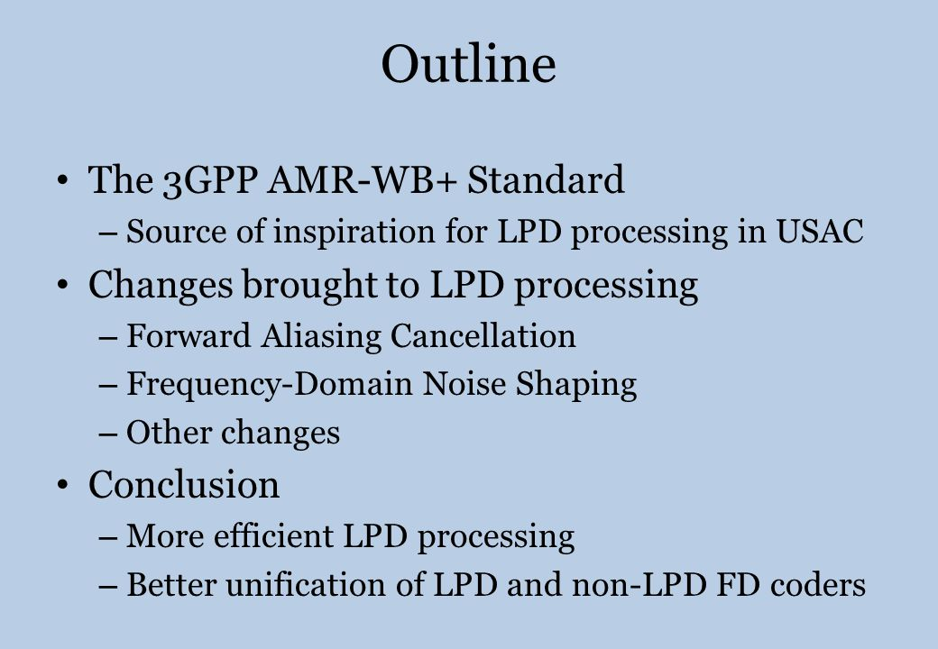 Outline The 3GPP AMR-WB+ Standard Changes brought to LPD processing