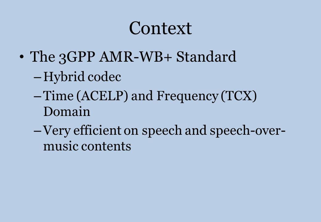 Context The 3GPP AMR-WB+ Standard Hybrid codec