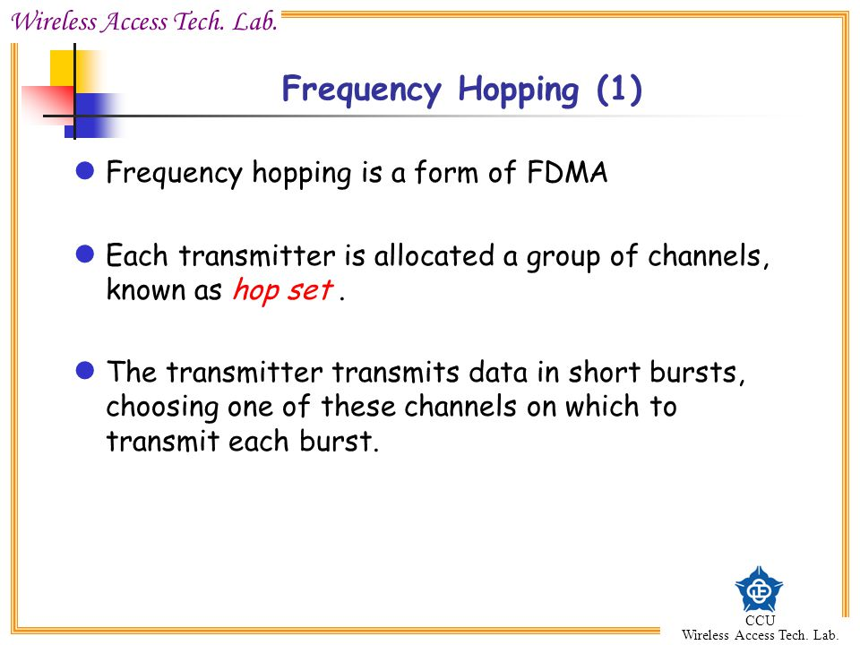 Frequency Hopping (1) Frequency hopping is a form of FDMA