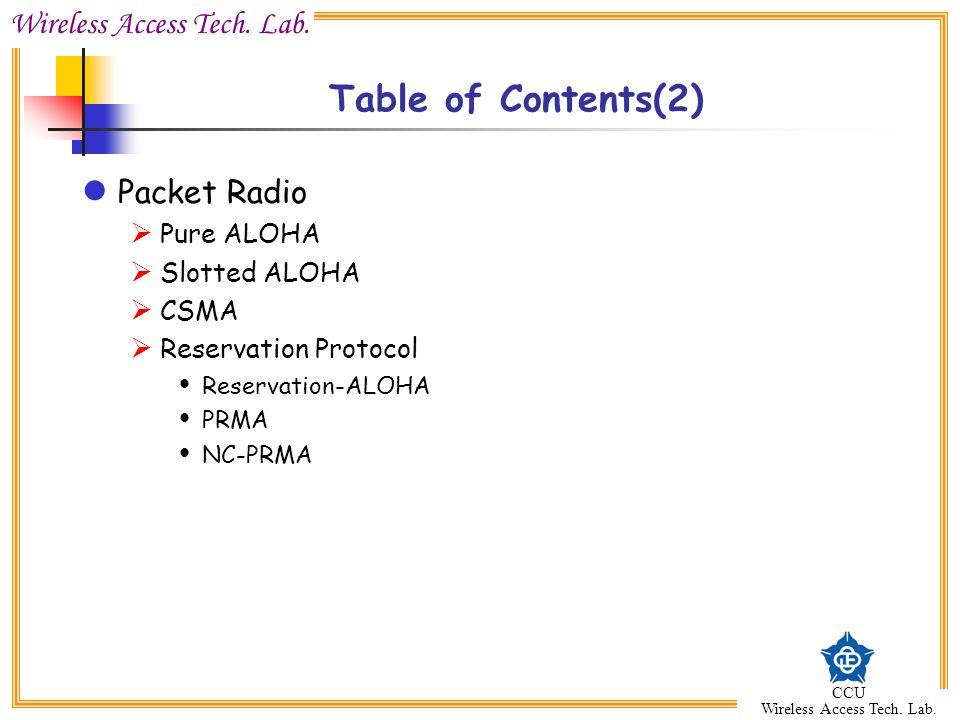 Table of Contents(2) Packet Radio Pure ALOHA Slotted ALOHA CSMA