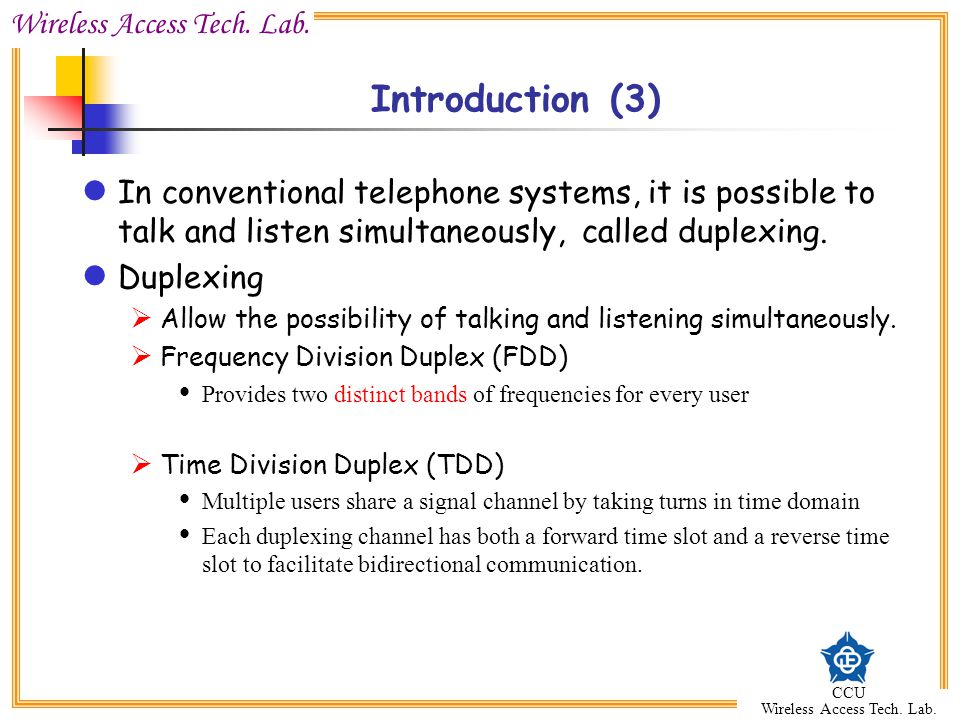Introduction (3) In conventional telephone systems, it is possible to talk and listen simultaneously, called duplexing.