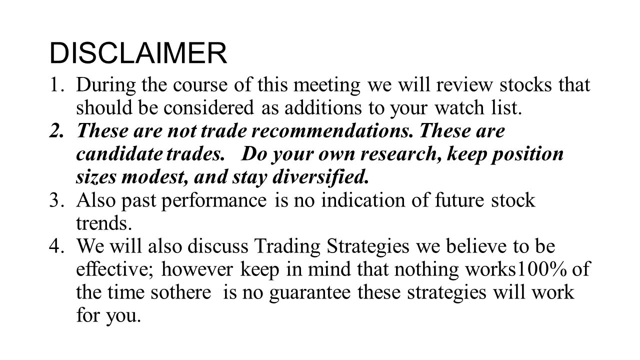 DISCLAIMER During the course of this meeting we will review stocks that should be considered as additions to your watch list.