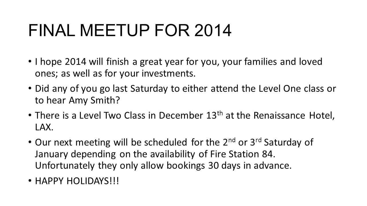 FINAL MEETUP FOR 2014 I hope 2014 will finish a great year for you, your families and loved ones; as well as for your investments.