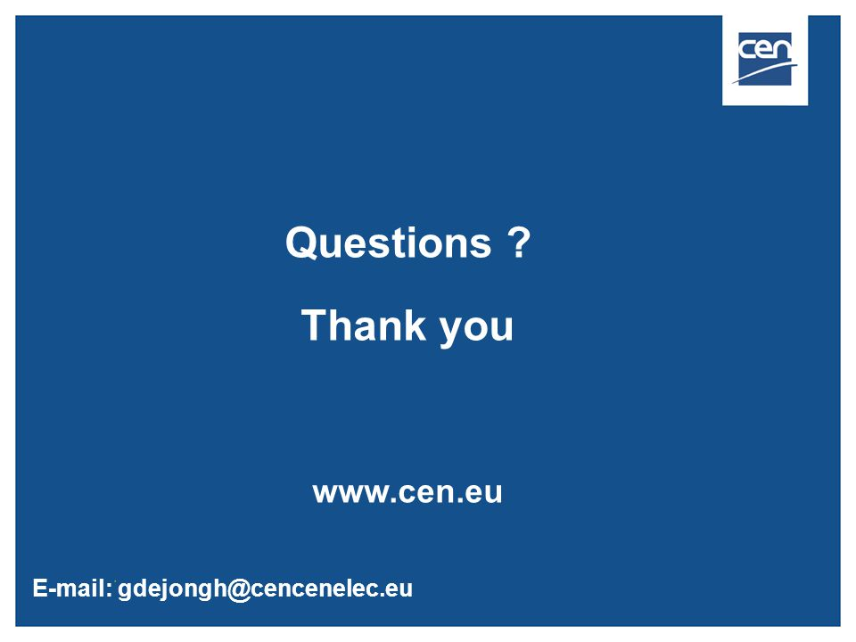 Questions Thank you www.cen.eu E-mail: gdejongh@cencenelec.eu