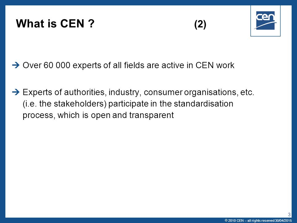 What is CEN (2) Over 60 000 experts of all fields are active in CEN work.