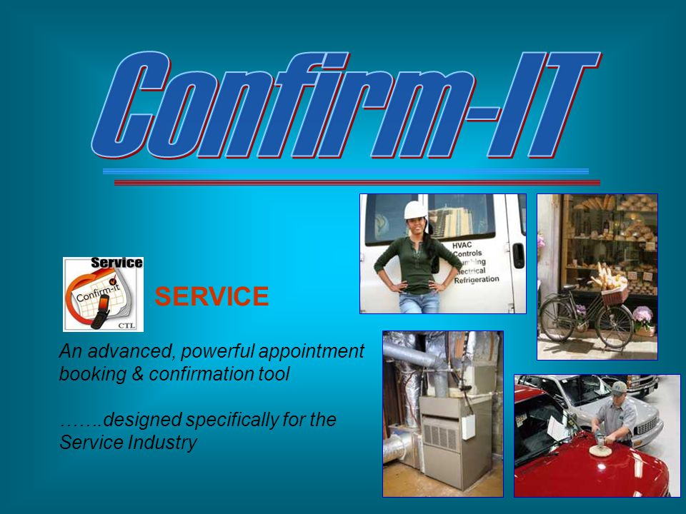 Confirm-IT SERVICE. An advanced, powerful appointment booking & confirmation tool. …….designed specifically for the Service Industry.