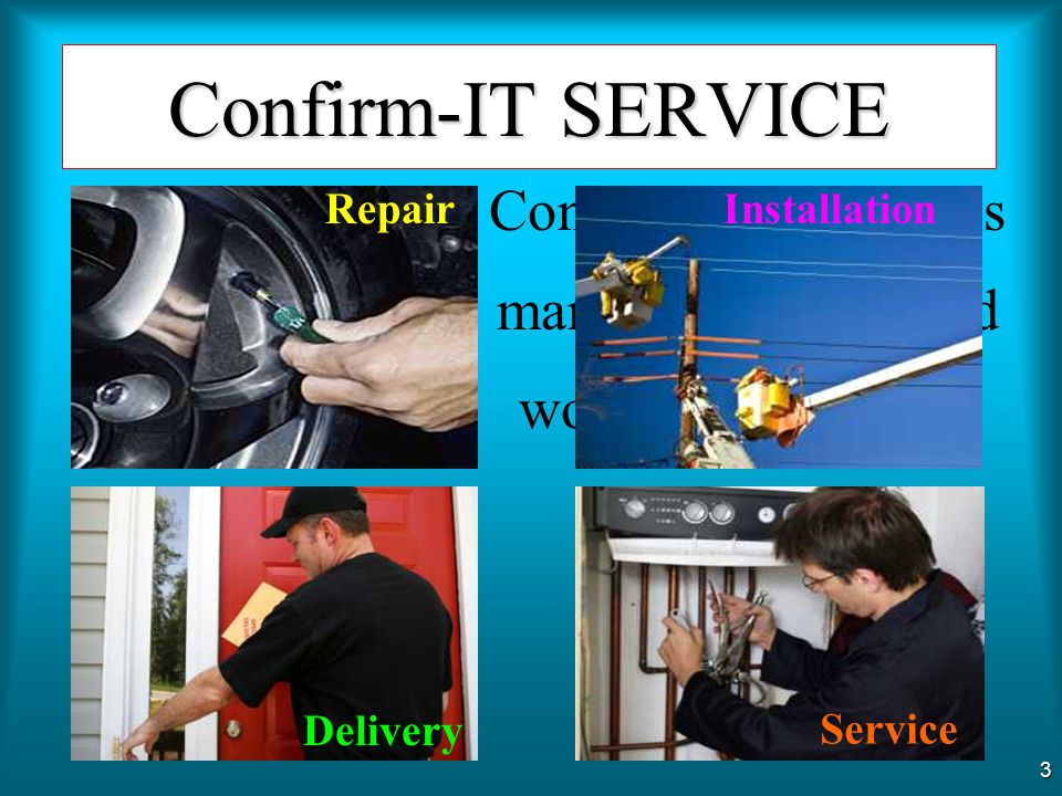 Confirm-IT addresses many Service-related work environments such as