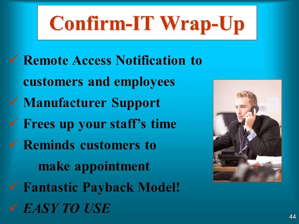 Confirm-IT Wrap-Up Remote Access Notification to customers and employees. Manufacturer Support. Frees up your staff's time.