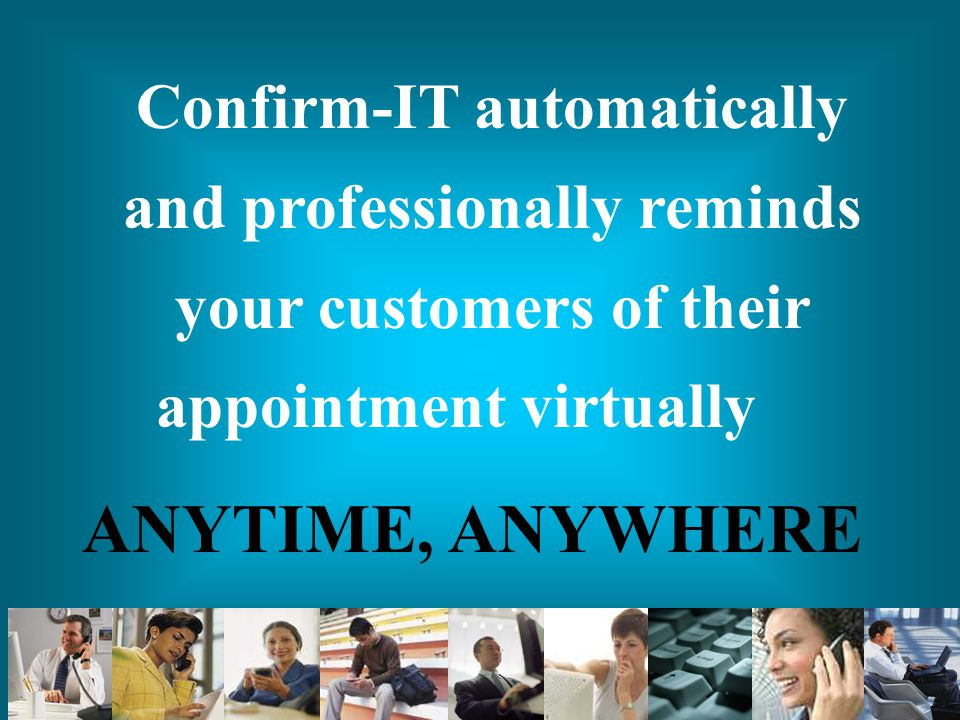 Confirm-IT automatically and professionally reminds your customers of their appointment virtually