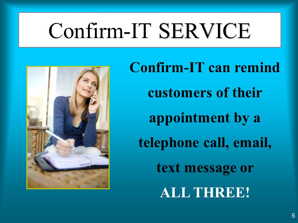 Confirm-IT SERVICE Confirm-IT can remind customers of their appointment by a telephone call, email, text message or.