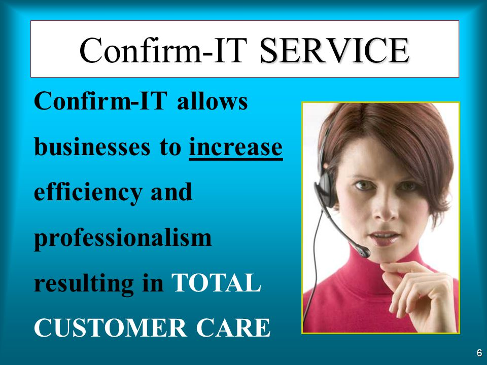Confirm-IT SERVICE Confirm-IT allows businesses to increase efficiency and professionalism resulting in TOTAL.