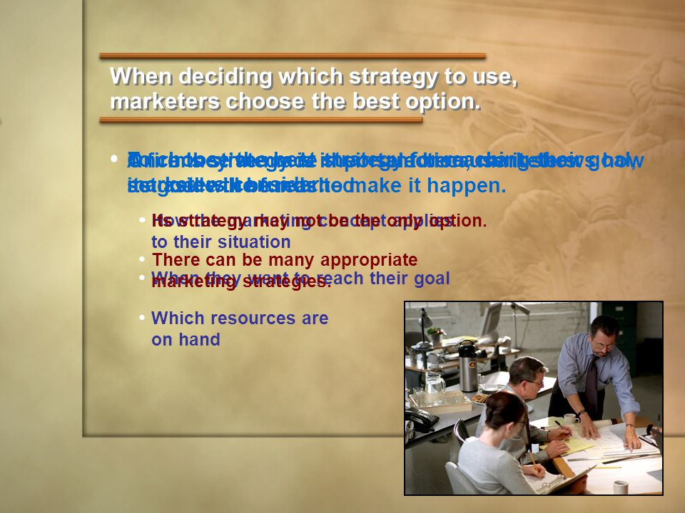 When deciding which strategy to use, marketers choose the best option.