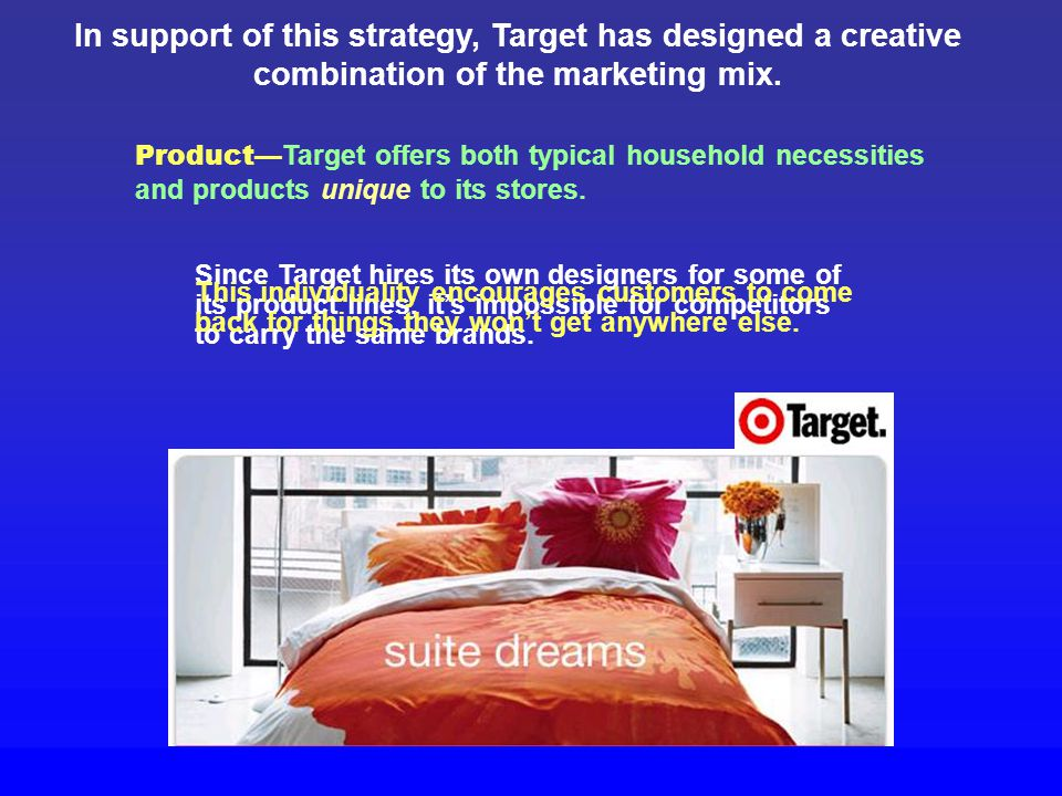 In support of this strategy, Target has designed a creative combination of the marketing mix.