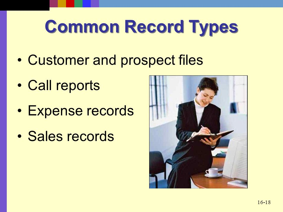 Common Record Types Customer and prospect files Call reports