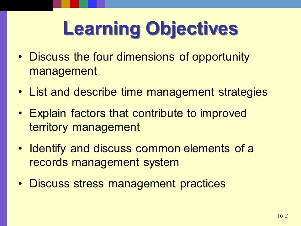 Learning Objectives Discuss the four dimensions of opportunity management. List and describe time management strategies.
