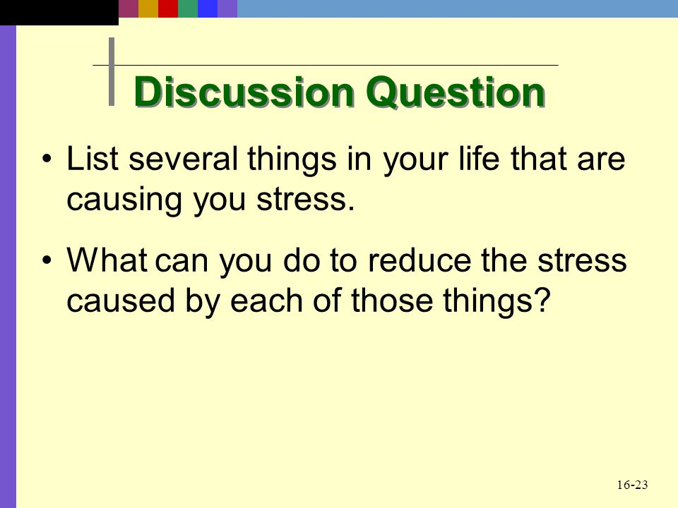 Discussion Question List several things in your life that are causing you stress.