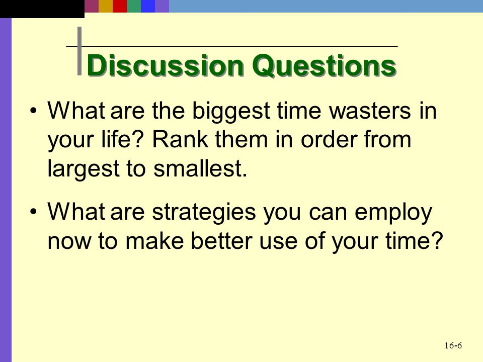 Discussion Questions What are the biggest time wasters in your life Rank them in order from largest to smallest.