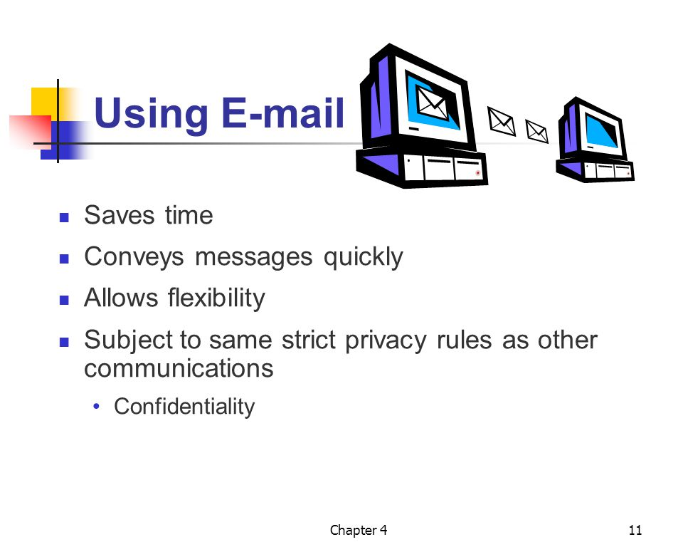 Using E-mail Saves time Conveys messages quickly Allows flexibility