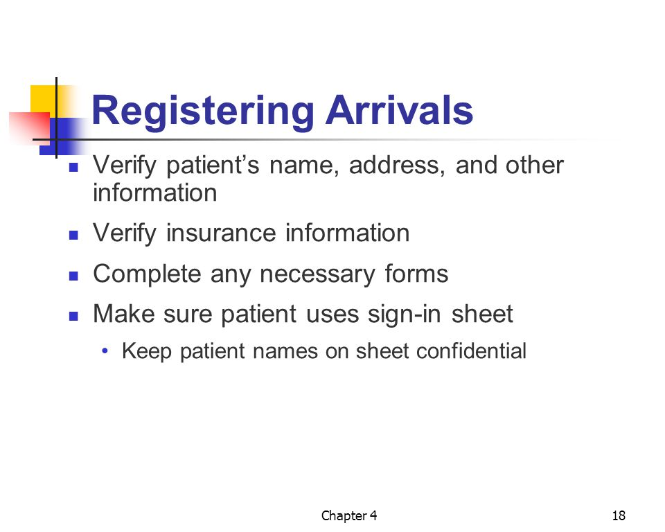 Registering Arrivals Verify patient's name, address, and other information. Verify insurance information.
