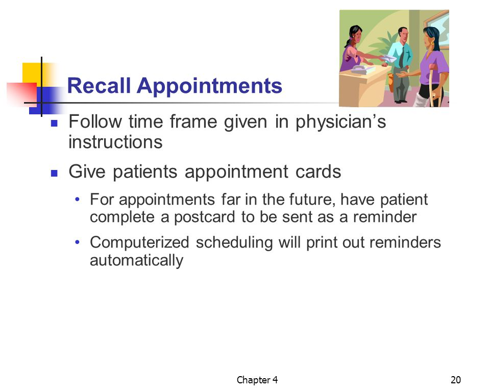 Recall Appointments Follow time frame given in physician's instructions. Give patients appointment cards.