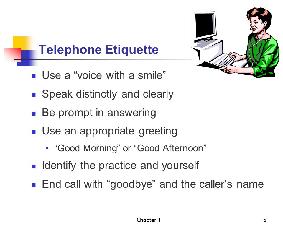 Telephone Etiquette Use a voice with a smile