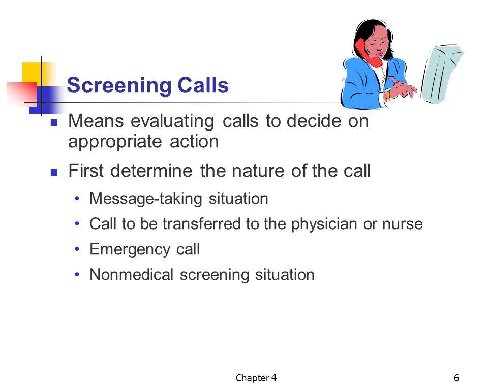 Screening Calls Means evaluating calls to decide on appropriate action