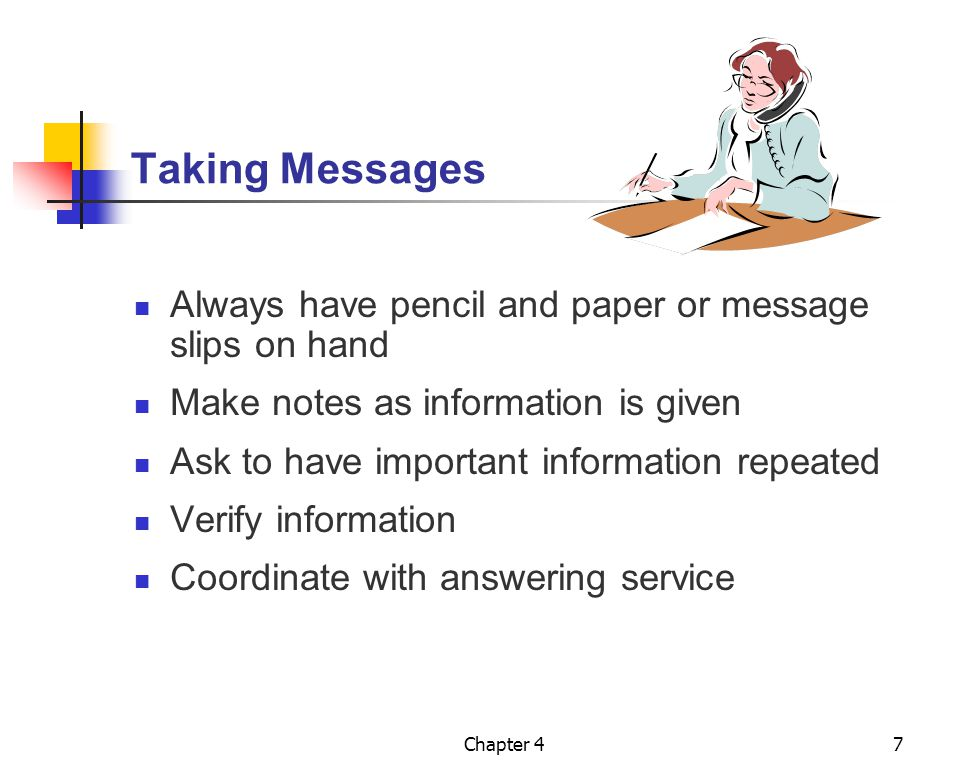 Taking Messages Always have pencil and paper or message slips on hand