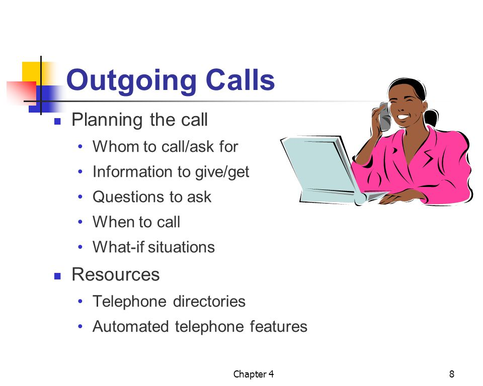 Outgoing Calls Planning the call Resources Whom to call/ask for