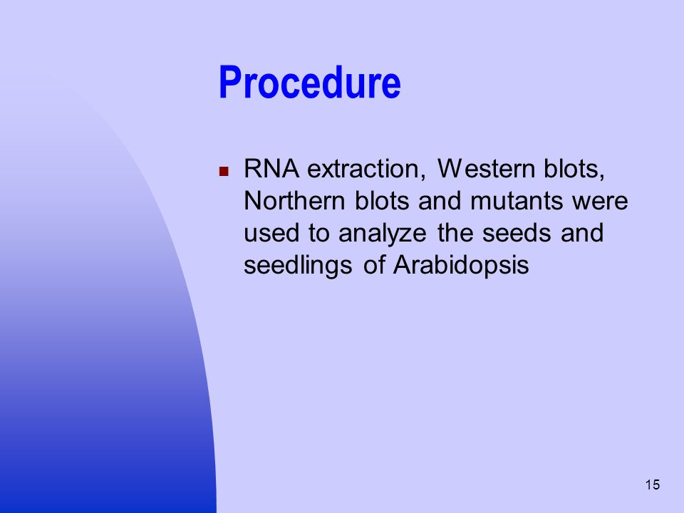 Procedure RNA extraction, Western blots, Northern blots and mutants were used to analyze the seeds and seedlings of Arabidopsis.