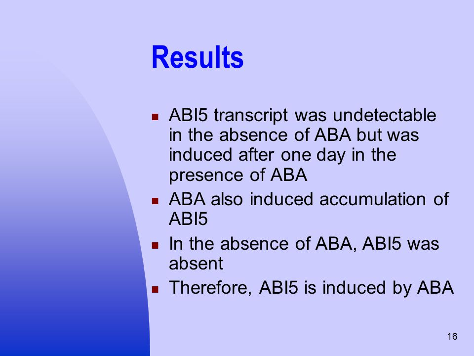 Results ABI5 transcript was undetectable in the absence of ABA but was induced after one day in the presence of ABA.