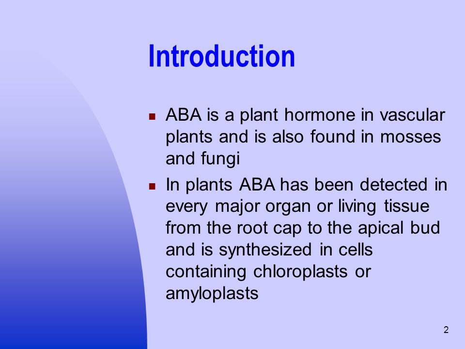 Introduction ABA is a plant hormone in vascular plants and is also found in mosses and fungi.