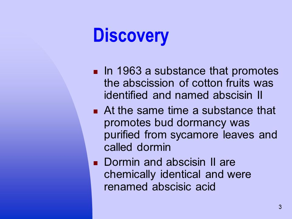 Discovery In 1963 a substance that promotes the abscission of cotton fruits was identified and named abscisin II.