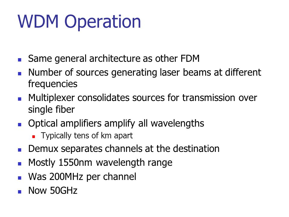 WDM Operation Same general architecture as other FDM