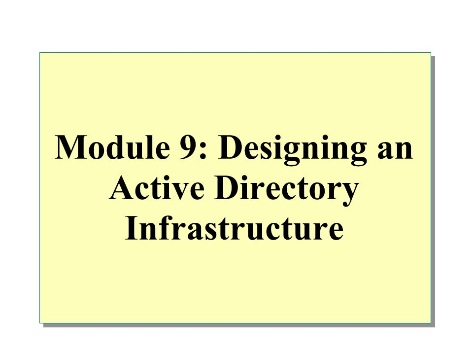 Module 9: Designing an Active Directory Infrastructure