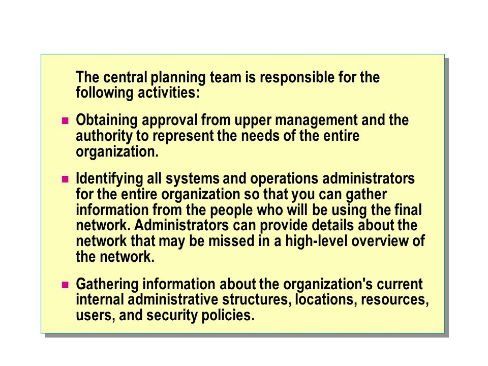 The central planning team is responsible for the following activities: