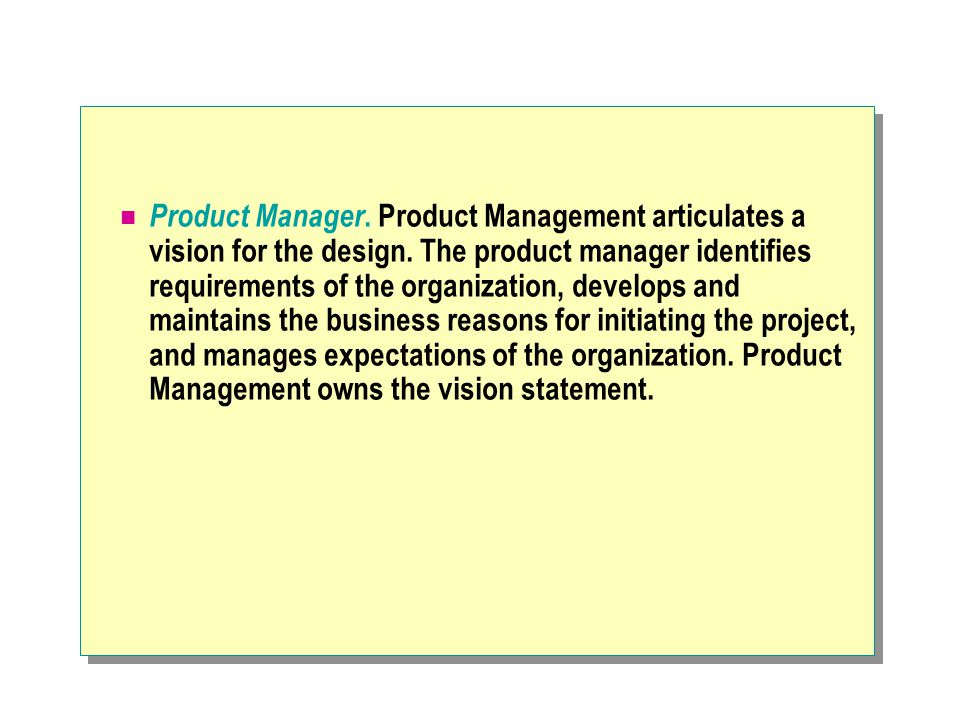 Product Manager. Product Management articulates a vision for the design.