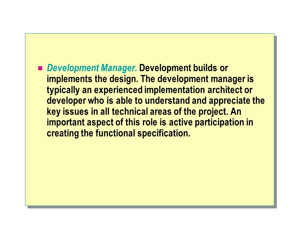 Development Manager. Development builds or implements the design