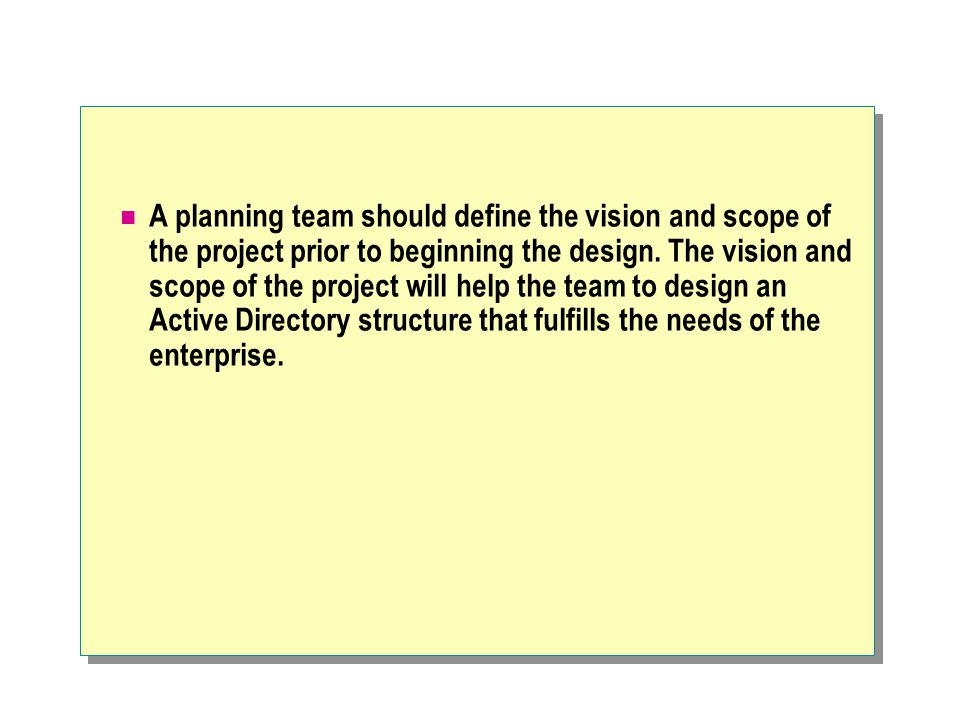 A planning team should define the vision and scope of the project prior to beginning the design.