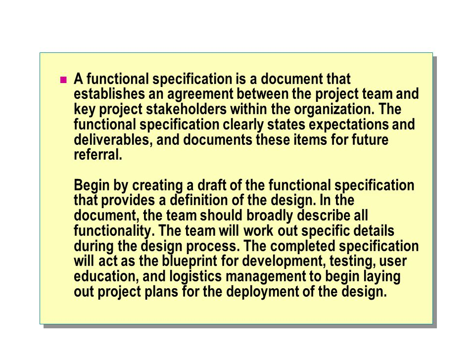 A functional specification is a document that establishes an agreement between the project team and key project stakeholders within the organization.