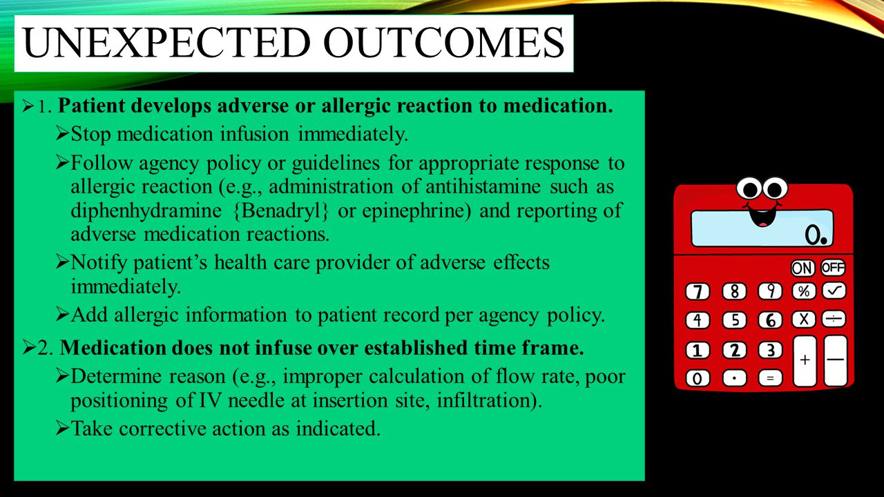 Unexpected outcomes Stop medication infusion immediately.