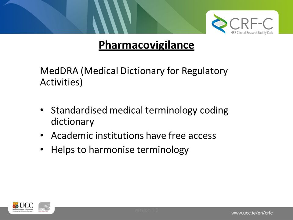 Pharmacovigilance MedDRA (Medical Dictionary for Regulatory Activities) Standardised medical terminology coding dictionary.