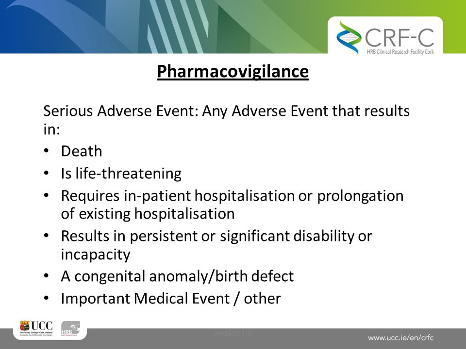 Pharmacovigilance Serious Adverse Event: Any Adverse Event that results in: Death. Is life-threatening.