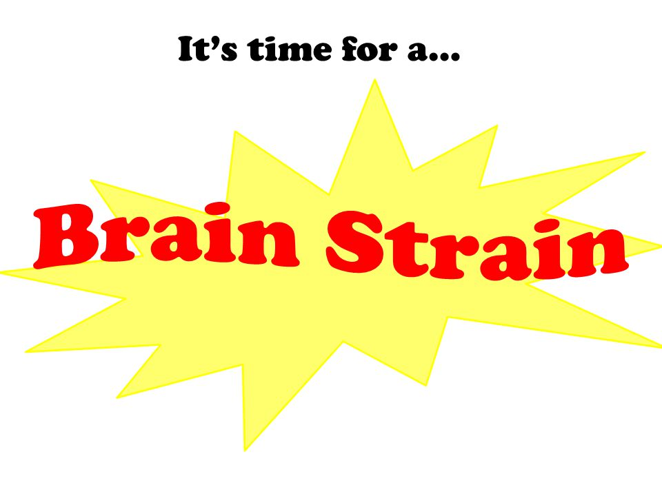 It's time for a… Brain Strain