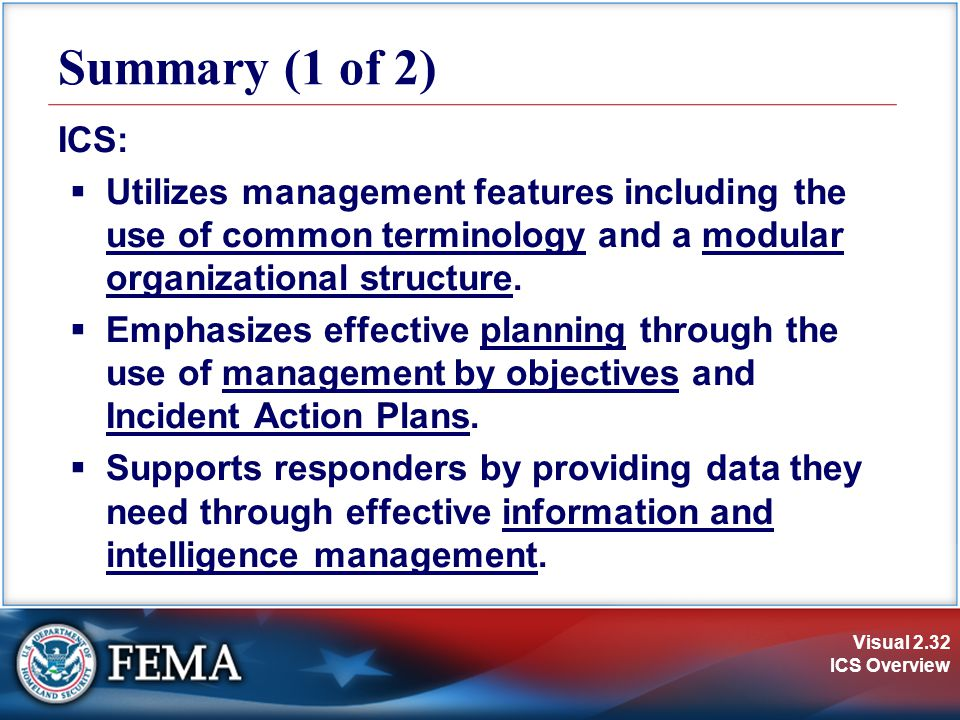 Summary (1 of 2) ICS: Utilizes management features including the use of common terminology and a modular organizational structure.