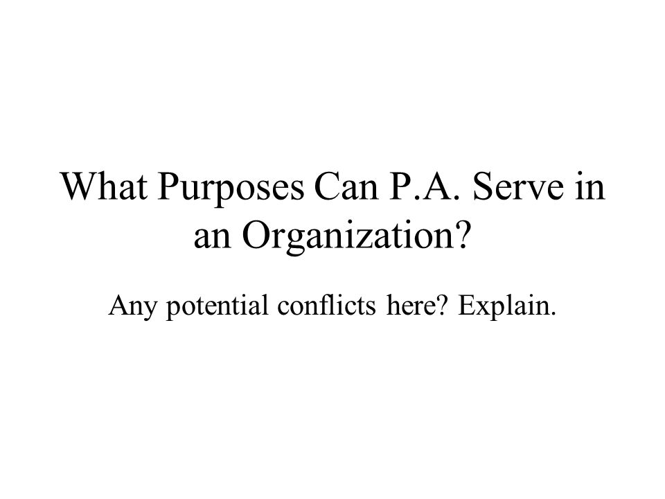 What Purposes Can P.A. Serve in an Organization