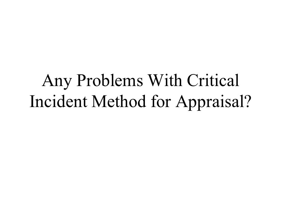 Any Problems With Critical Incident Method for Appraisal