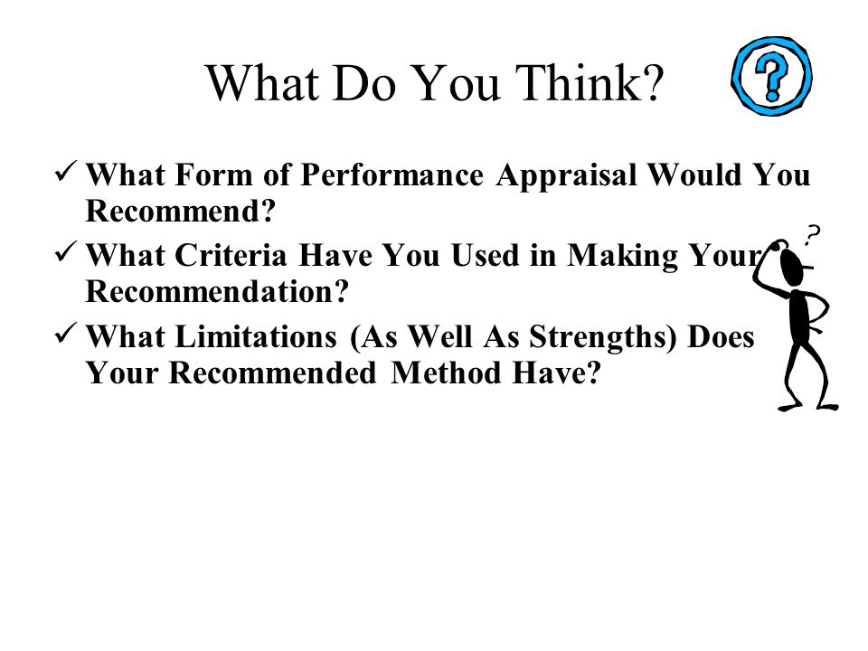 What Do You Think What Form of Performance Appraisal Would You Recommend What Criteria Have You Used in Making Your Recommendation