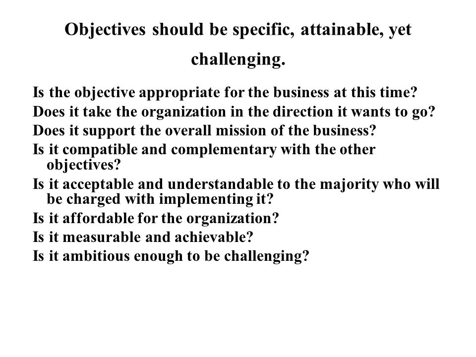 Objectives should be specific, attainable, yet challenging.