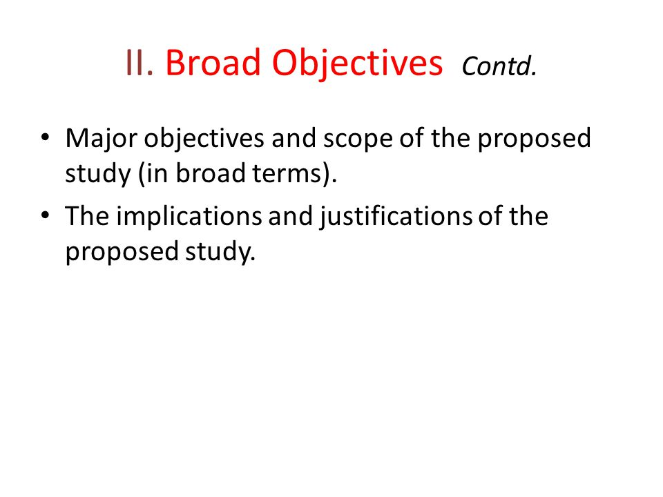 II. Broad Objectives Contd.